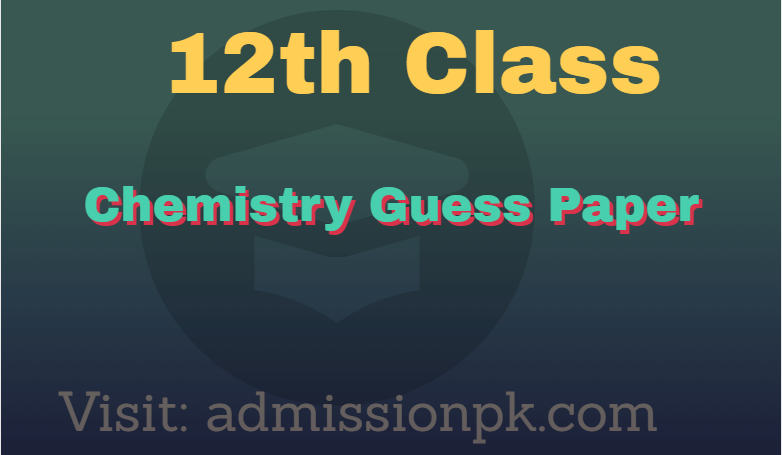 Intermediate Chemistry Guess Paper FSC 2nd Year For All Boards