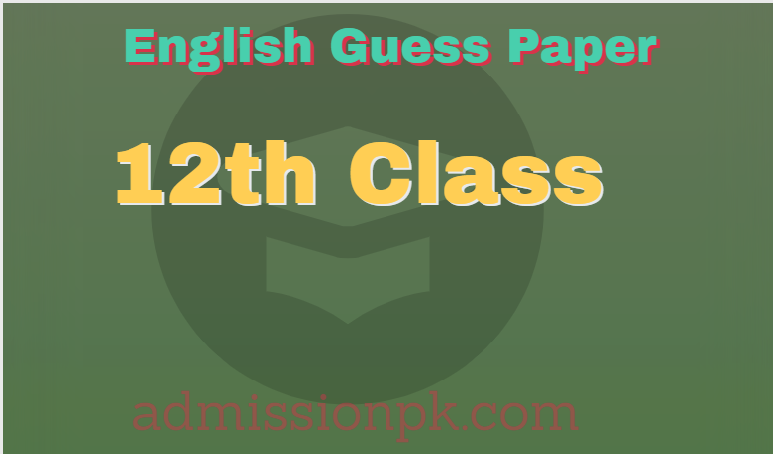 fa, fsc 12th class english guess paper