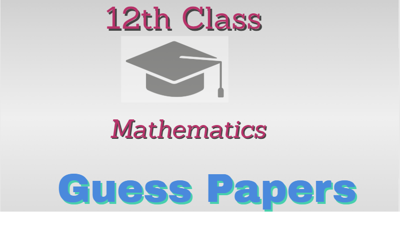 Intermediate Part 2 Mathematics Guess Paper 2021