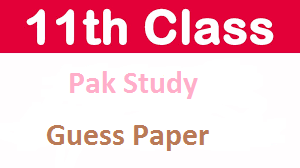 11th Class Inter Part I, FA/ FSc Pak Study Guess Paper 2021